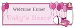 Welcome Home Baby Girl 96 x 36 Horizontal